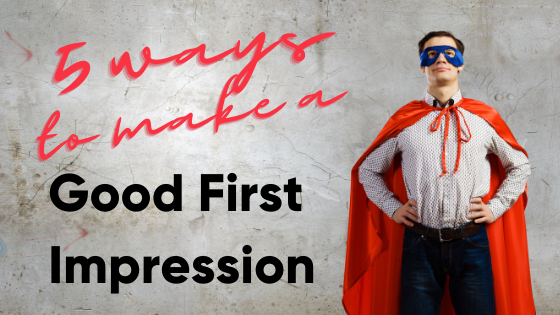 5 Ways to make a Good First Impression
